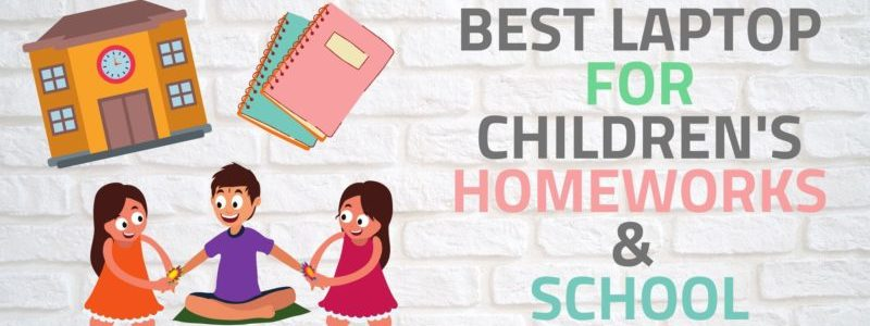 Best Laptop for Childrens homeworks and School