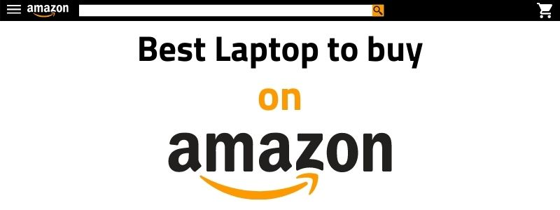 Best Laptop to buy on Amazon