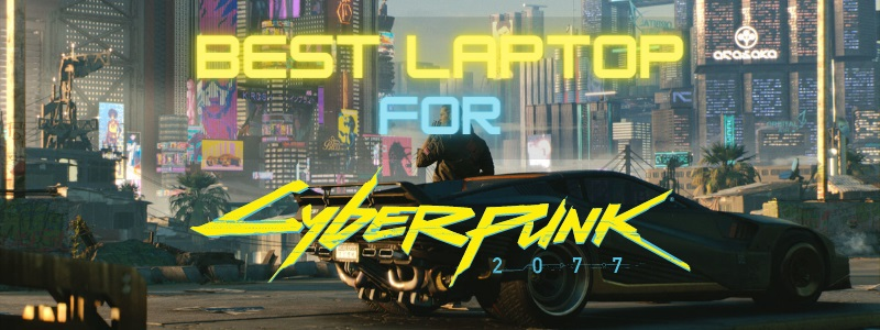 Best Laptop for Cyberpunk 2077